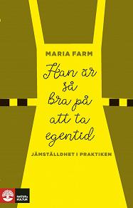 Cover for Han är så bra på att ta egentid : Jämställdhet i praktiken