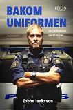 Cover for Bakom uniformen - en polismans berättelser