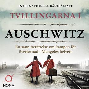 Cover for Tvillingarna i Auschwitz : den inspirerande och sanna historien om en liten flicka som överlever fasorna i doktor Mengeles helvete