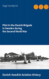 Cover for Pilot in the Danish Brigade in Sweden during the Second World War: Danish-Swedish Aviation History
