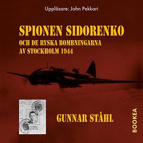Cover for Spionen Sidorenko och de ryska bombningarna av Stockholm 1944