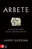 Cover for Arbete : en historik över vad vi gjort med vår tid