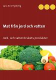 Cover for Mat från jord och vatten: Jord- och vattenbrukets produkter