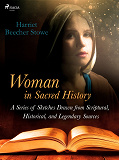 Cover for Woman in Sacred History: A Series of Sketches Drawn from Scriptural, Historical, and Legendary Sources