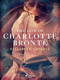 Cover for The Life of Charlotte Brontë