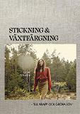 Cover for Stickning & växtfärgning : Ylle, krapp och gröna löv
