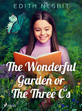 Cover for The Wonderful Garden or The Three C's