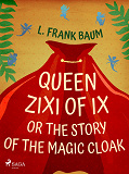 Cover for Queen Zixi of Ix or The Story or the Magic Cloak