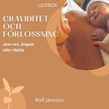 Cover for Graviditet och förlossning utan oro, ångest eller rädsla