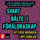 Cover for Svart bälte i föräldraskap : att lösa vardagen i npf-familjer