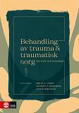 Cover for Behandling av trauma och traumatisk sorg hos barn  : 2:a utgåvan