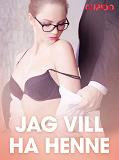 Cover for Jag vill ha henne – erotisk novell
