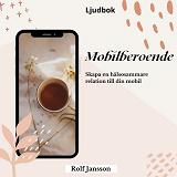 Cover for Mobilberoende - skapa en hälsosammare relation till din mobil