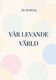 Cover for Vår Levande Värld: Den nya modellen och teorien om hur vårt Universum (och Anti-Universum) fötts, fungerar och utvecklas, jämte dess slutliga öde.