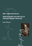 Cover for Der Finnland-Goltz: Graf Rüdiger von der Goltz und das weiße Finnland
