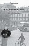Cover for Nära vänner och fiender: Svensk underrättelsetjänst i Baltikum